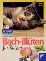 Bach- Blüten für Katzen. Sanfte Medizin für unsere Katze. Natürlich heilen