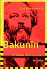 Bakunin. Ein Leben für die Freiheit