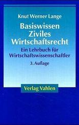 Basiswissen Ziviles Wirtschaftsrecht. Ein Lehrbuch für Wirtschaftswissenschaftler