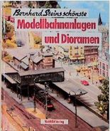 Bernhard Steins schönste Modellbahnanlagen und Dioramen