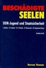 Beschädigte Seelen. Mit CD. DDR-Jugend und Staatssicherheit