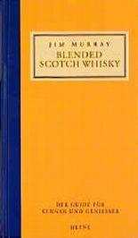 Blended Scotch Whisky. Der Guide für Kenner und Genießer.