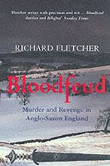 Bloodfeud: Murder and Revenge in Anglo-Saxon England