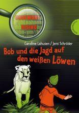 Bob und die Jagd auf den weißen Löwen