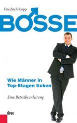 Bosse - Wie Männer in Top-Etagen ticken