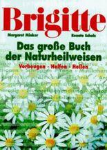 BRIGITTE: Das grosse Buch der Nauturheilweisen