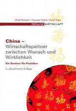 China -  Wirtschaftspartner zwischen Wunsch und Wirklichkeit. Ein Seminar für Praktiker