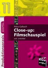 Close-up: Filmschauspiel. Gespräche, Infos und Tipps von Fachleuten und Insidern
