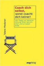 Coach dich selbst, sonst coacht dich keiner!. 101 Tipps zur Verwirklichung Ihrer beruflichen und privaten Ziele