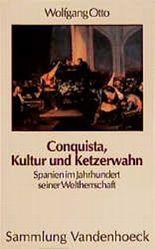Conquista, Kultur und Ketzerwahn. Spanien im Jahrhundert seiner Weltherrschaft
