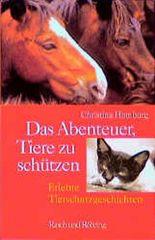 Das Abenteuer, Tiere zu schützen. Erlebte Tierschutzgeschichten