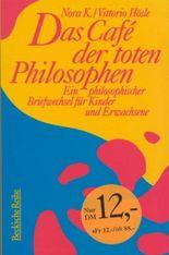 Das Cafe der toten Philosophen. Ein philosophischer Briefwechsel für Kinder.