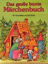 Das große bunte Märchenbuch: die schonsten und bekanntesten Marchen von den Brudern Grimm, von Hans Christian Andersen und Ludwig Bechstein