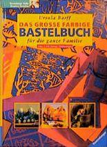 Das große farbige Bastelbuch für die ganze Familie