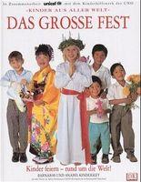 Das große Fest. Kinder feiern - rund um die Welt!
