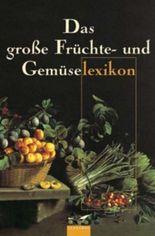 Das große Früchte- und Gemüselexikon