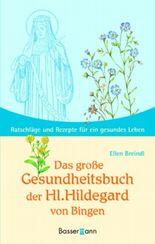 Das große Gesundheitsbuch der Hl. Hildegard von Bingen