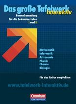 Das große Tafelwerk interaktiv. Formelsammlung für die Sekundarstufen I und II. Östliche Bundesländer und Berlin / Tafelwerk Mathematik, Informatik, Astronomie, Physik, Chemie, Biologie