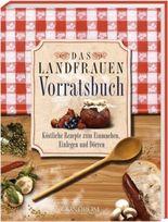 Das Landfrauen Vorratsbuch. Köstliche Rezepte zum Einmachen, Einlegen und Dörren