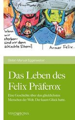 Das Leben des Felix Präferox