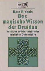 Das magische Wissen der Druiden. Tradition und Geschichte der keltischen Geheimlehre.