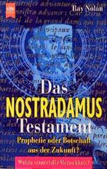 Das Nostradamus- Testament. Prophetie oder Botschaft aus der Zukunft?