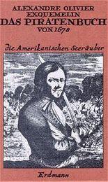 """Das Piratenbuch von 1678. Nach alten Übersetzungen des Buches """"Die Amerikanischen Seeräuber"""". Neu bearbeitet von Reinhard Federmann"""