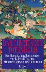 Das Tibetische Totenbuch oder Das Große Buch der Natürlichen Befreiung durch Verstehen im Zwischenzustand
