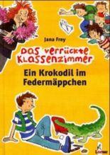 Das verrückte Klassenzimmer - Ein Krokodil im Federmäppchen