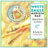 Das White Eagle-Medizinrad, Buch m. Karten