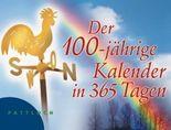 Der 100-jährige Kalender in 365 Tagen