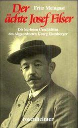 Der ächte Josef Filser. Der Volkstribun mit dem Gamsbart