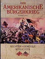 Der Amerikanische Bürgerkrieg. Soldaten, Generäle, Schlachten