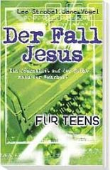 Der Fall Jesus für Teens. Ein Journalist auf der Suche nach der Wahrheit (Willow Creek Edition / Kirche für Distanzierte)