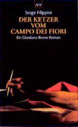 Der Ketzer vom Campo dei Fiori. Ein Giordano Bruno Roman.