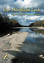 Der Nördliche Lech. Lebensraum zwischen Augsburg und Donau
