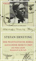 Der phantastische Rebell Alexander Moritz Frey