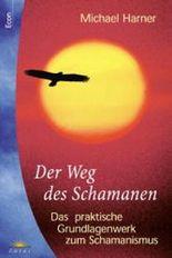 Der Weg des Schamanen. Das praktische Grundlagenwerk zum Schamanismus.