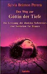Der Weg zur Göttin der Tiefe. Die Erlösung der dunklen Schwester: eine Initiation für Frauen