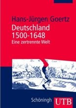 Deutschland 1500-1648: Eine zertrennte Welt