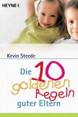 Die 10 goldenen Regeln guter Eltern