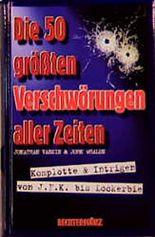 Die 50 größten Verschwörungen aller Zeiten. Komplotte und Intrigen von J.F.K. bis Lockerbie