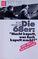 Die achtundsechziger (68er). Macht kaputt, was Euch kaputt macht.'. APO, Marx und freie Liebe.