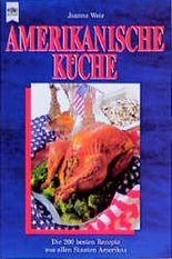 Die amerikanische Küche. Die 200 besten Rezepte aus allen Staaten Amerikas.
