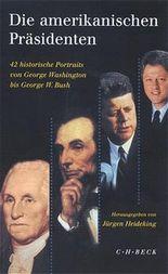 Die amerikanischen Präsidenten. 42 historische Portraits von George Washington bis George W. Bush.