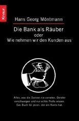 Die Bank als Räuber oder Wie nehmen wir den Kunden aus
