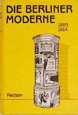 Die Berliner Moderne 1885 - 1914