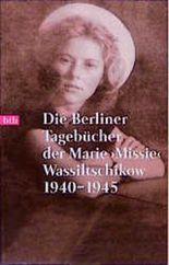 Die Berliner Tagebücher der Marie 'Missie' Wassiltschikow 1940-1945