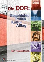 Die DDR: Geschichte, Politik, Kultur, Alltag