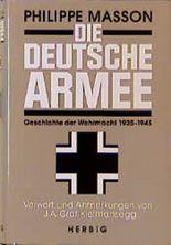 Die Deutsche Armee. Geschichte der Wehrmacht 1935 - 1945